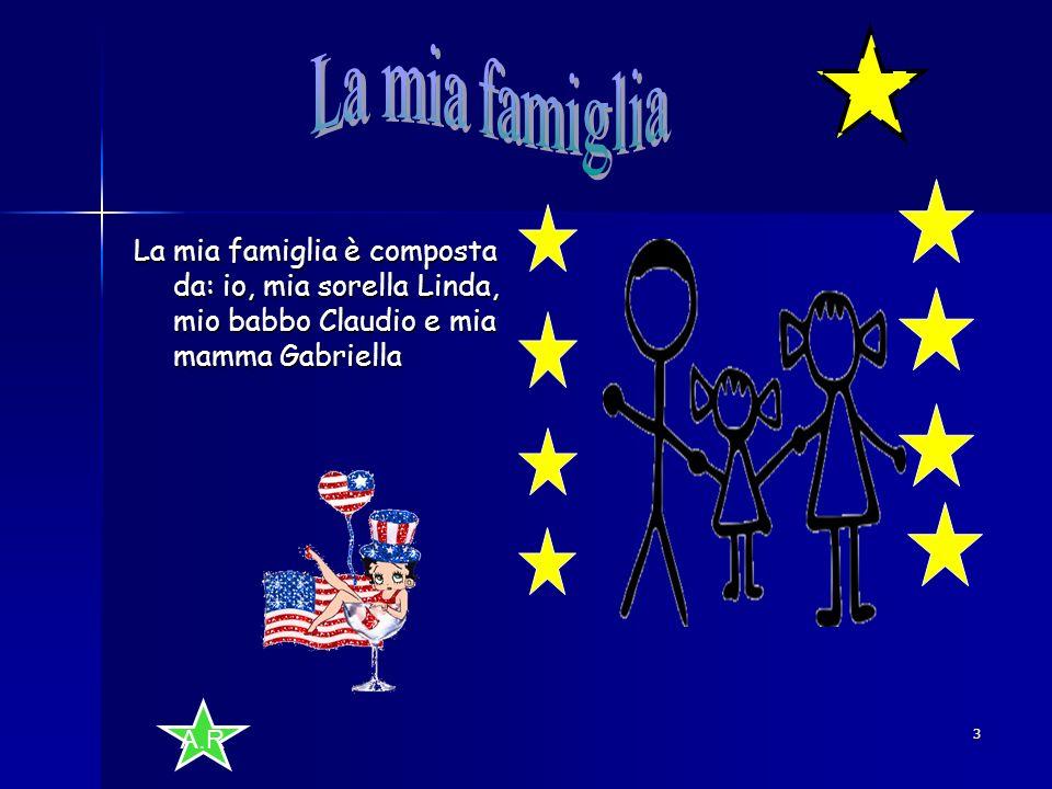 A.R 3 La mia famiglia è composta da: io, mia sorella Linda, mio babbo Claudio e mia mamma Gabriella