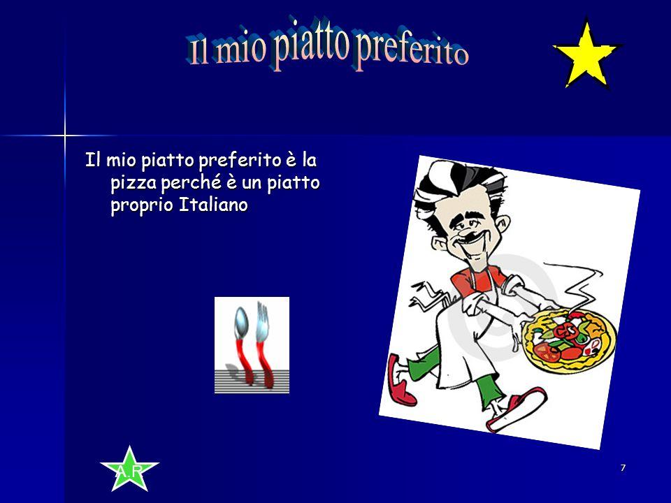 A.R 7 Il mio piatto preferito è la pizza perché è un piatto proprio Italiano