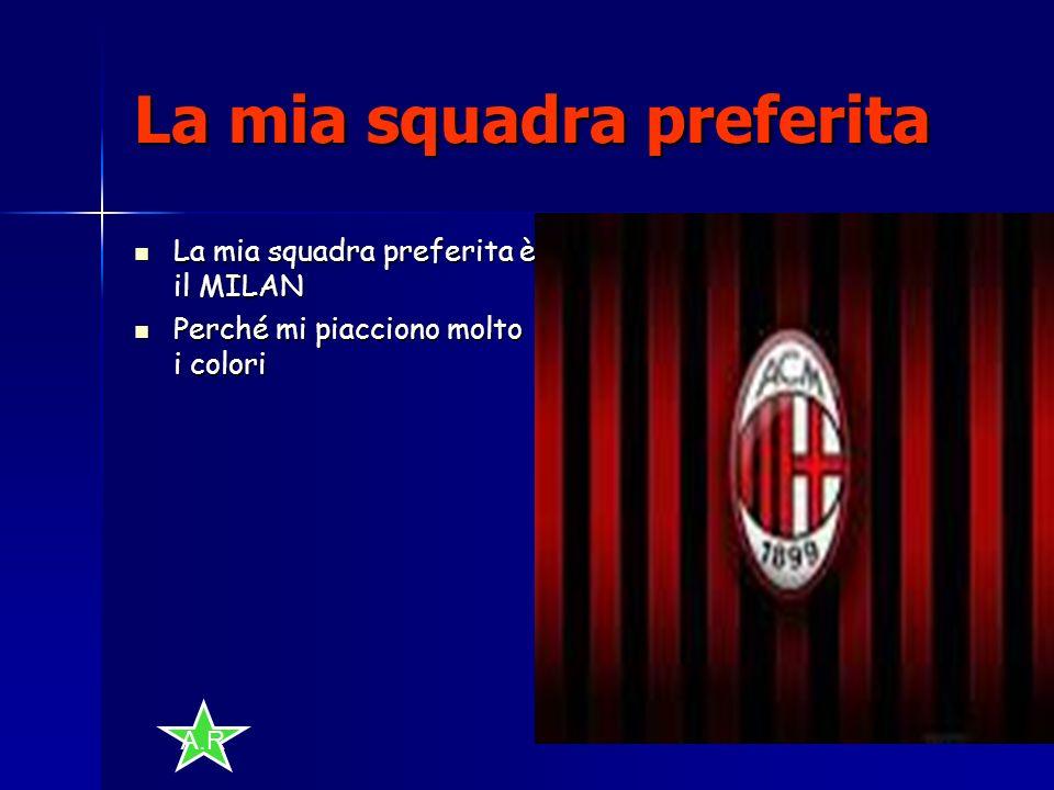 9 La mia squadra preferita La mia squadra preferita è il MILAN La mia squadra preferita è il MILAN Perché mi piacciono molto i colori Perché mi piacciono molto i colori