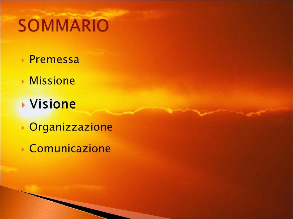 Premessa Missione Visione Organizzazione Comunicazione