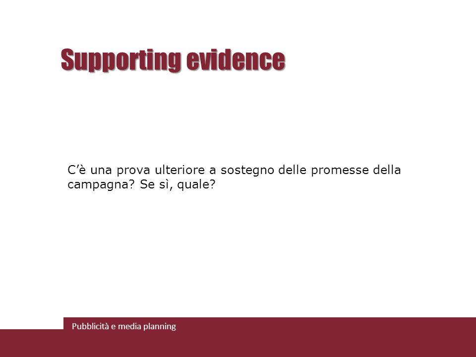 Pubblicità e media planning Supporting evidence Cè una prova ulteriore a sostegno delle promesse della campagna.
