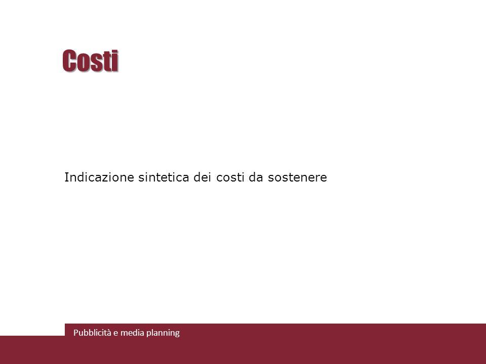Pubblicità e media planning Costi Indicazione sintetica dei costi da sostenere