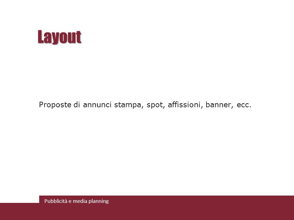 Pubblicità e media planning Layout Proposte di annunci stampa, spot, affissioni, banner, ecc.
