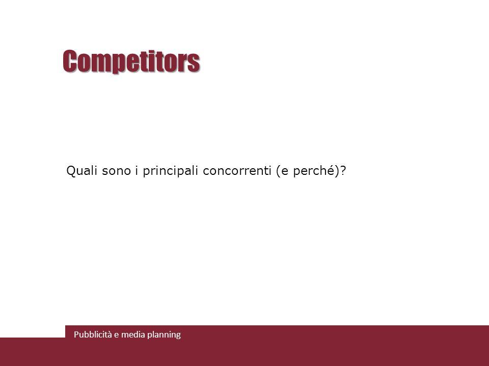 Pubblicità e media planning Competitors Quali sono i principali concorrenti (e perché)?