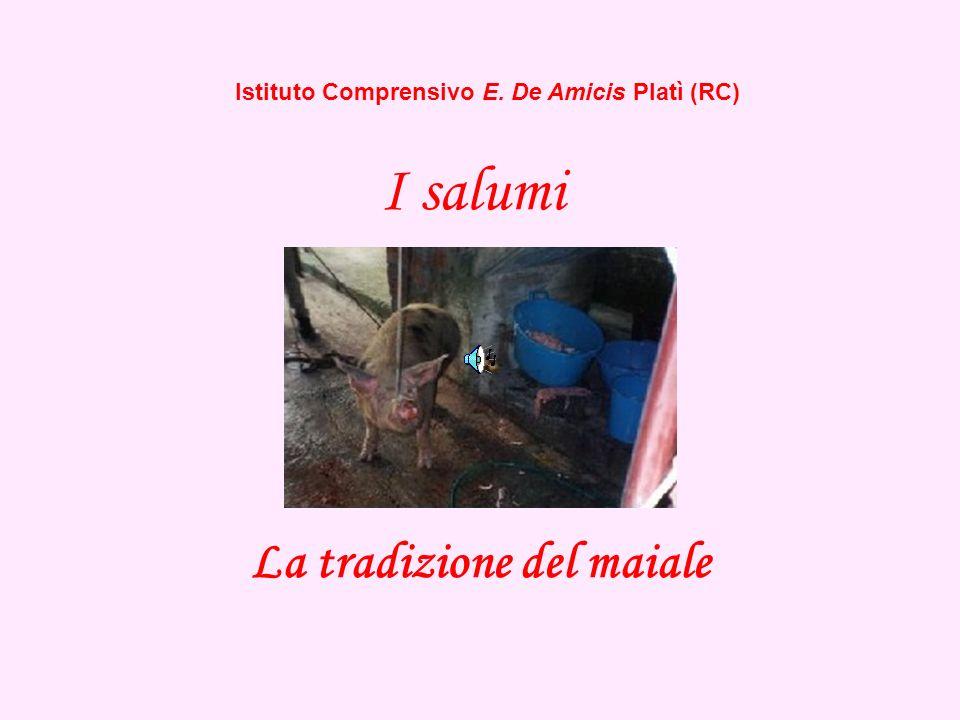 La tradizione del maiale Istituto Comprensivo E. De Amicis Platì (RC) I salumi