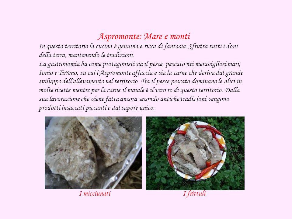 Aspromonte: Mare e monti In questo territorio la cucina è genuina e ricca di fantasia.