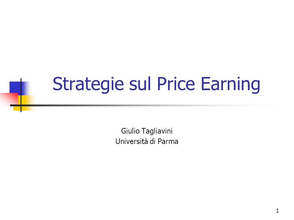 1 Strategie sul Price Earning Giulio Tagliavini Università di Parma