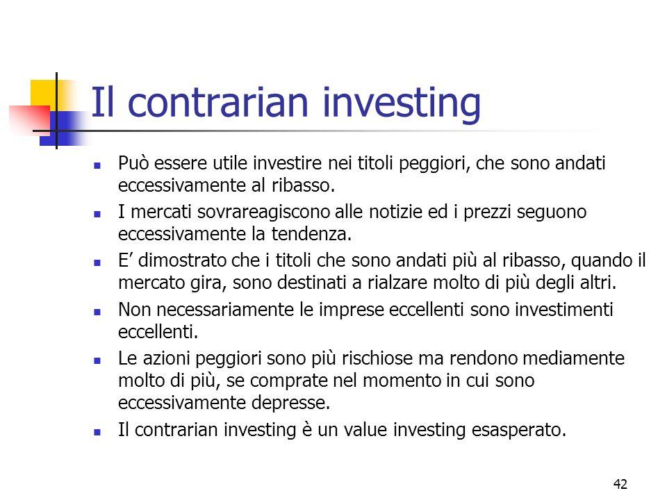 43 Il contrarian investing Regole per avere successo: Buon autocontrollo e fiducia in sé.