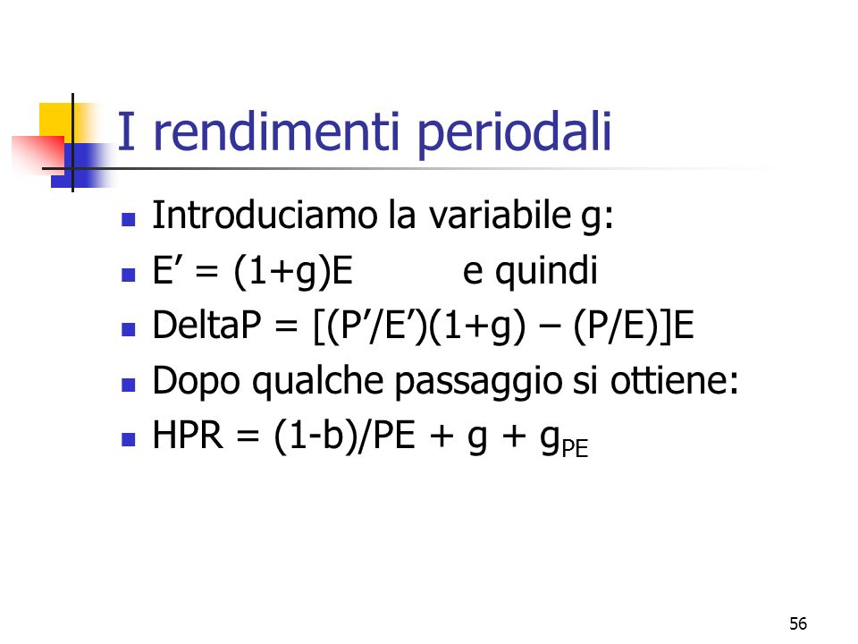 57 Levoluzione del P/E Quando uso la formula classica P/E = (1-b)/(r-g) Non devo dimenticare che il P/E evolverà nel tempo o verso lalto (g basso) o verso il basso (g alto).