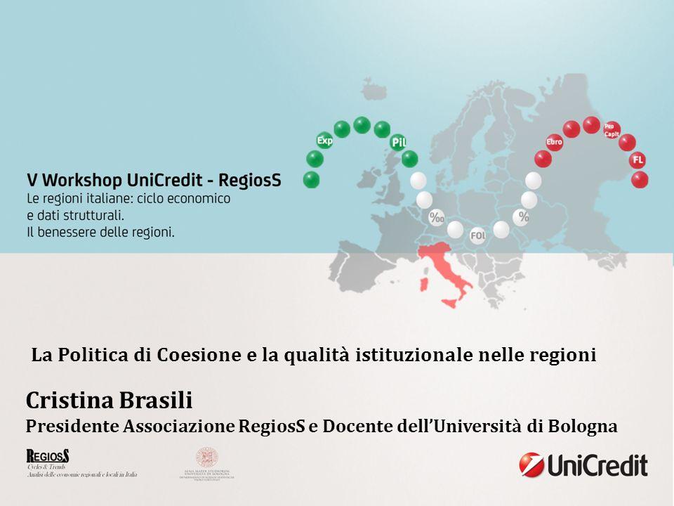 Cristina Brasili Presidente Associazione RegiosS e Docente dellUniversità di Bologna La Politica di Coesione e la qualità istituzionale nelle regioni
