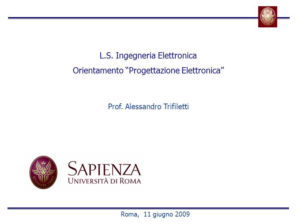 L.S. Ingegneria Elettronica Orientamento Progettazione Elettronica Prof. Alessandro Trifiletti Roma, 11 giugno 2009