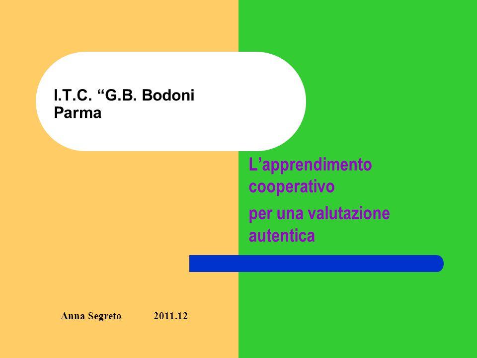 I.T.C. G.B. Bodoni Parma Lapprendimento cooperativo per una valutazione autentica Anna Segreto 2011.12