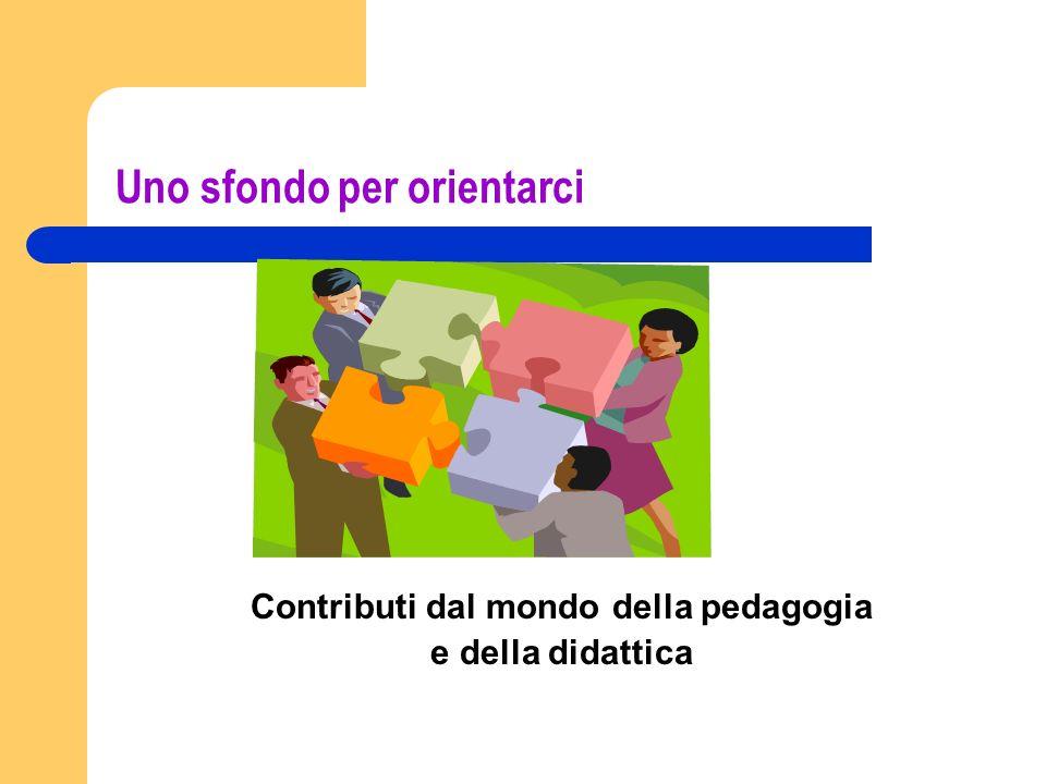 Uno sfondo per orientarci Contributi dal mondo della pedagogia e della didattica