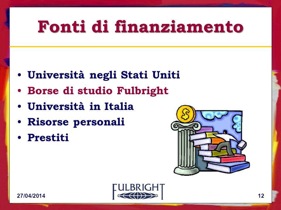 Fonti di finanziamento Università negli Stati Uniti Borse di studio Fulbright Università in Italia Risorse personali Prestiti 27/04/201412