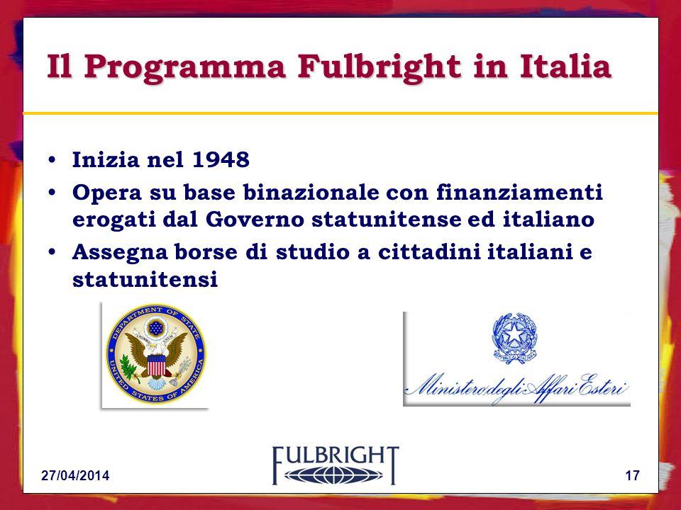 Il Programma Fulbright in Italia Inizia nel 1948 Opera su base binazionale con finanziamenti erogati dal Governo statunitense ed italiano Assegna borse di studio a cittadini italiani e statunitensi 27/04/201417