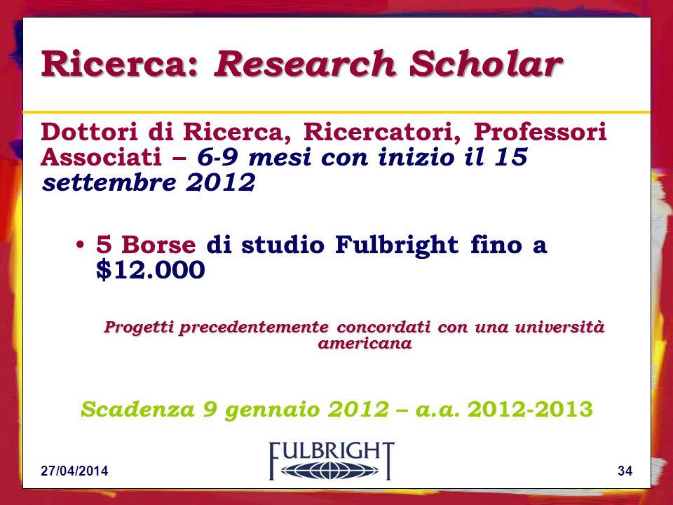 Ricerca: Research Scholar Dottori di Ricerca, Ricercatori, Professori Associati – 6-9 mesi con inizio il 15 settembre 2012 5 Borse di studio Fulbright fino a $12.000 Progetti precedentemente concordati con una università americana Scadenza 9 gennaio 2012 – a.a.