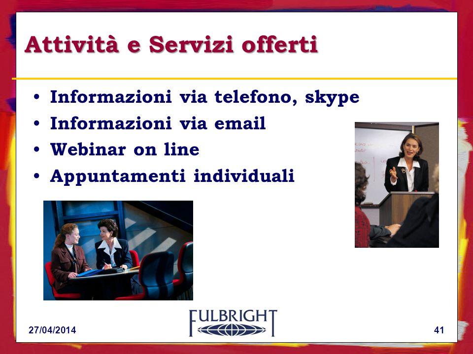 Attività e Servizi offerti Informazioni via telefono, skype Informazioni via email Webinar on line Appuntamenti individuali 27/04/201441
