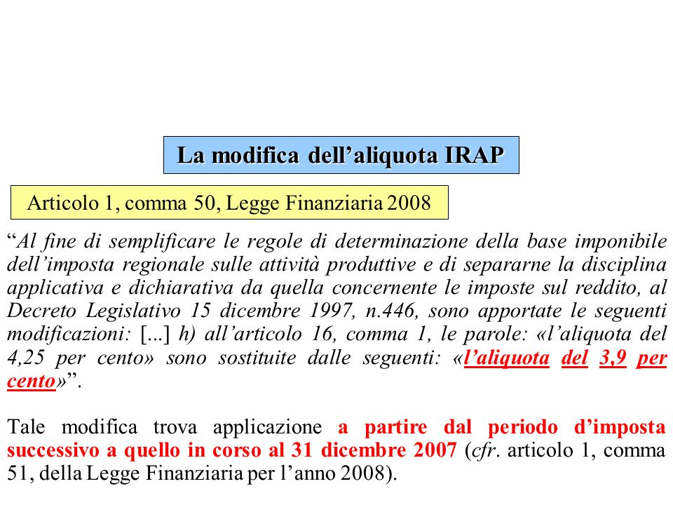 Legge Finanziaria per il 2008 e IAS Articolo 1, comma 61, della Legge Finanziaria 2008: Le disposizioni recate dai commi 58 e 59 si applicano a decorrere dal periodo dimposta successivo a quello in corso al 31 dicembre 2007.