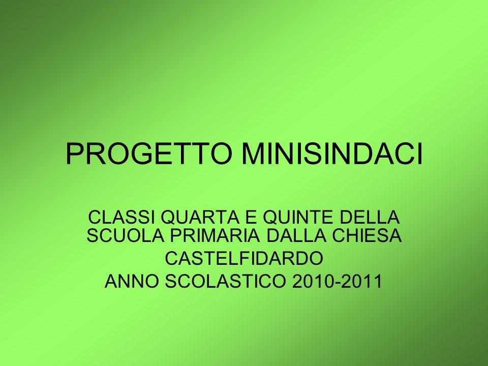 PROGETTO MINISINDACI CLASSI QUARTA E QUINTE DELLA SCUOLA PRIMARIA DALLA CHIESA CASTELFIDARDO ANNO SCOLASTICO 2010-2011
