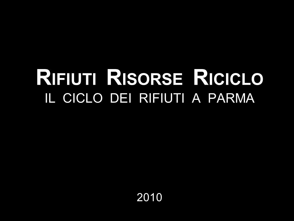 R IFIUTI R ISORSE R ICICLO IL CICLO DEI RIFIUTI A PARMA fotografie di Stefano Vaja 2010