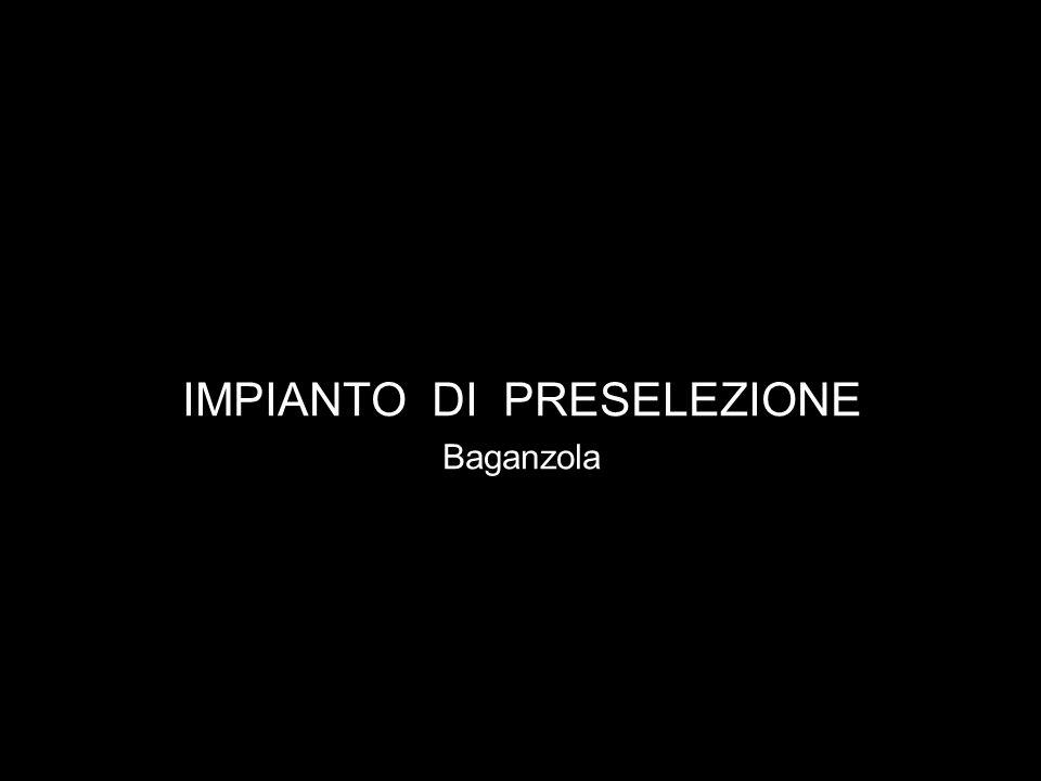 IMPIANTO DI PRESELEZIONE Baganzola