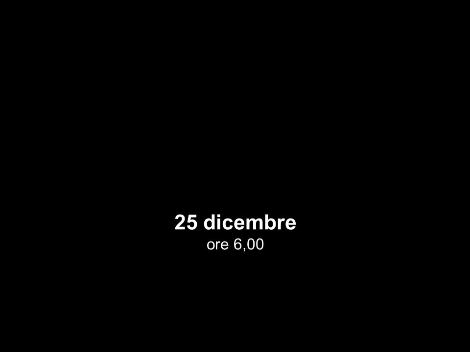 25 dicembre ore 6,00