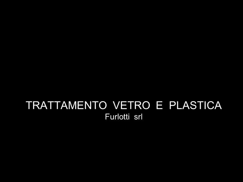 TRATTAMENTO VETRO E PLASTICA Furlotti srl