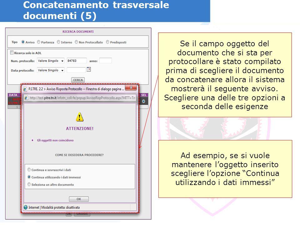 Concatenamento trasversale documenti (5) Se il campo oggetto del documento che si sta per protocollare è stato compilato prima di scegliere il documento da concatenare allora il sistema mostrerà il seguente avviso.