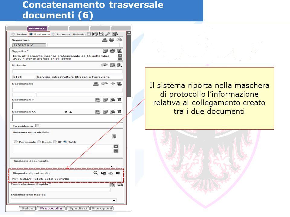 Concatenamento trasversale documenti (6) Il sistema riporta nella maschera di protocollo linformazione relativa al collegamento creato tra i due documenti