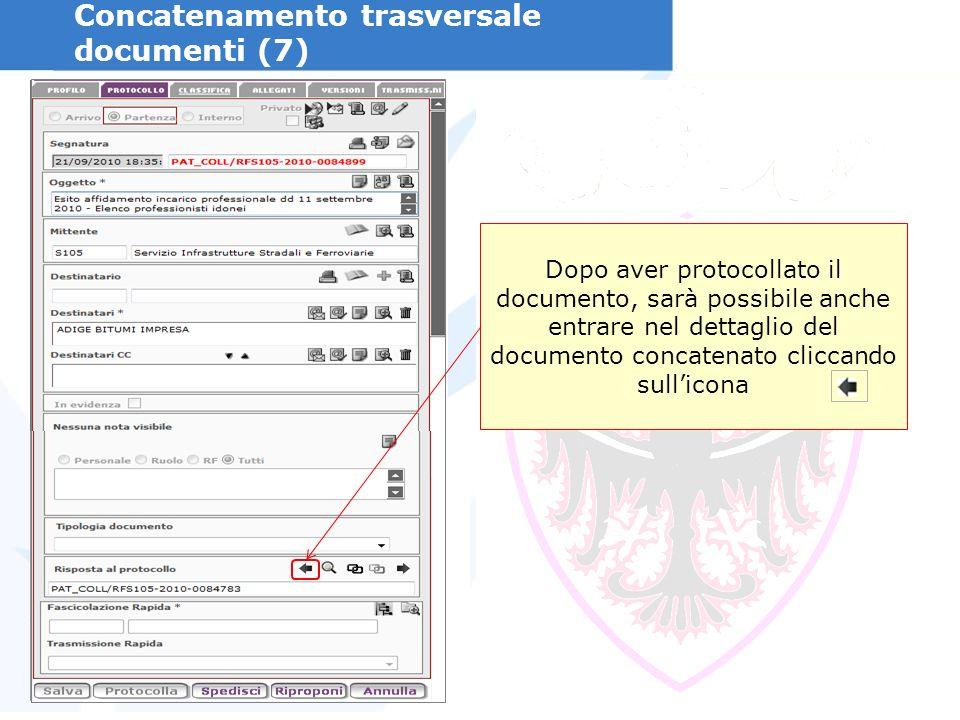 Concatenamento trasversale documenti (7) Dopo aver protocollato il documento, sarà possibile anche entrare nel dettaglio del documento concatenato cliccando sullicona