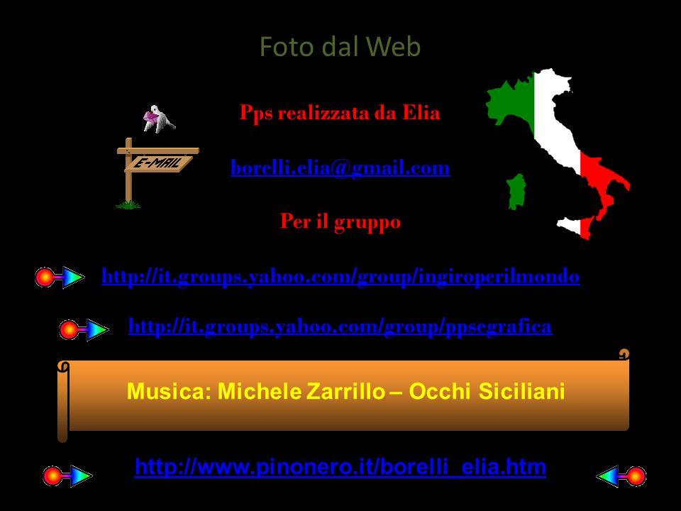Pps realizzata da Elia borelli.elia@gmail.com Per il gruppo http://it.groups.yahoo.com/group/ingiroperilmondo http://it.groups.yahoo.com/group/ppsegrafica Musica: Michele Zarrillo – Occhi Siciliani Foto dal Web http://www.pinonero.it/borelli_elia.htm
