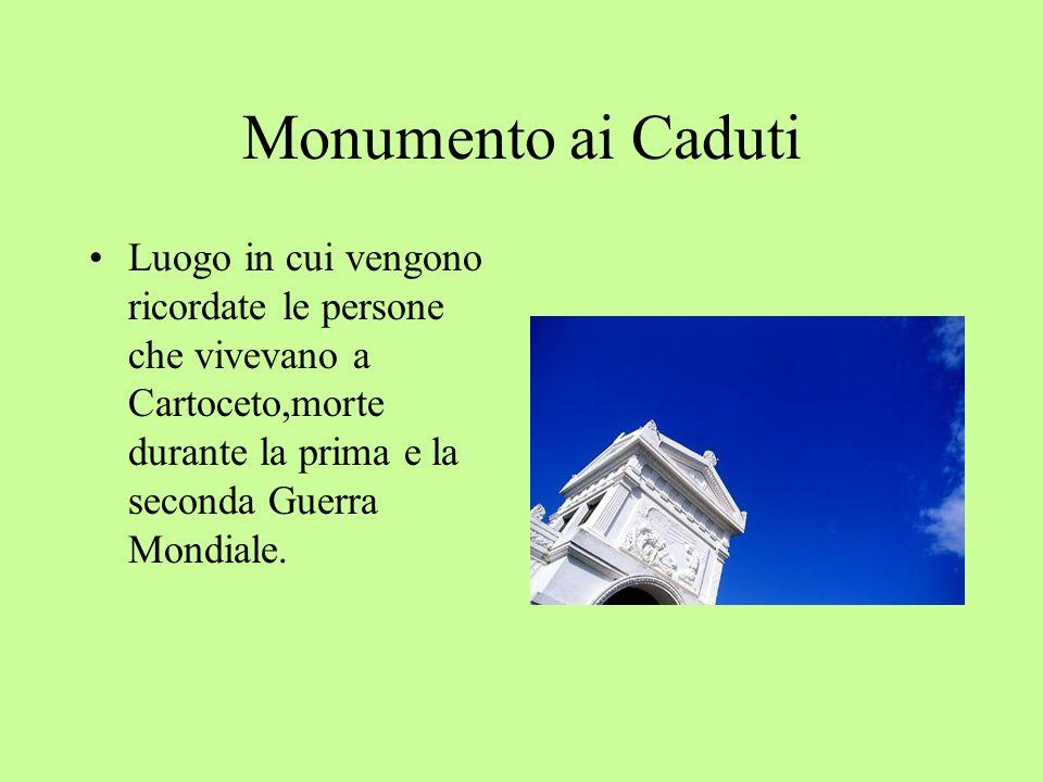 Monumento ai Caduti Luogo in cui vengono ricordate le persone che vivevano a Cartoceto,morte durante la prima e la seconda Guerra Mondiale.