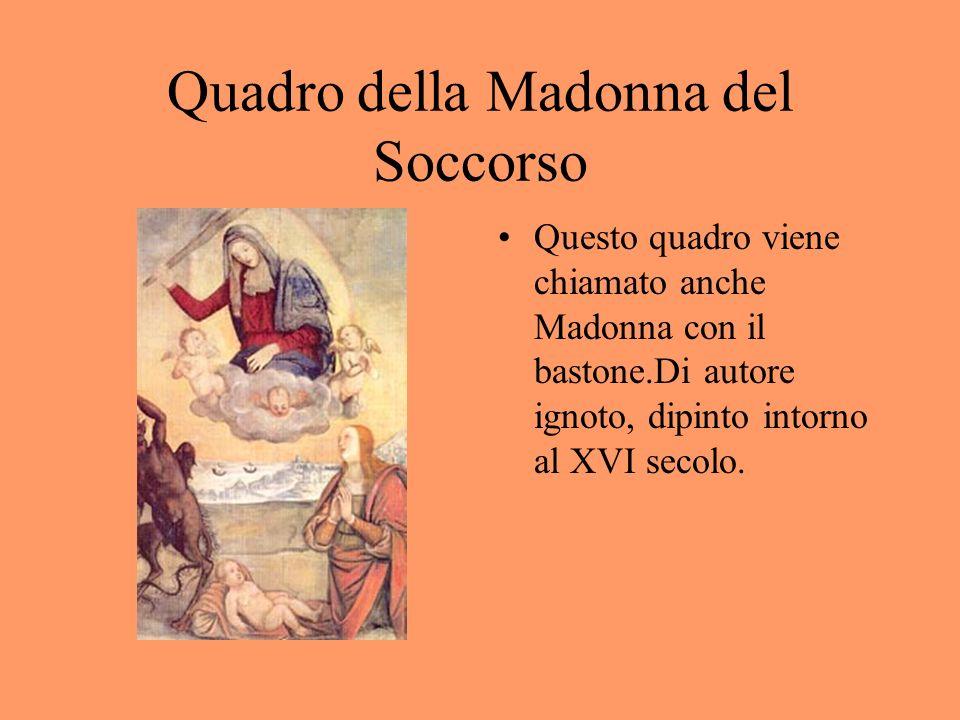 Quadro della Madonna del Soccorso Questo quadro viene chiamato anche Madonna con il bastone.Di autore ignoto, dipinto intorno al XVI secolo.