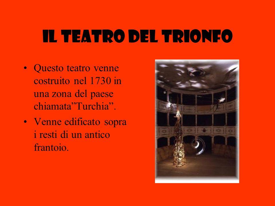 Il teatro del trionfo Questo teatro venne costruito nel 1730 in una zona del paese chiamataTurchia. Venne edificato sopra i resti di un antico frantoi