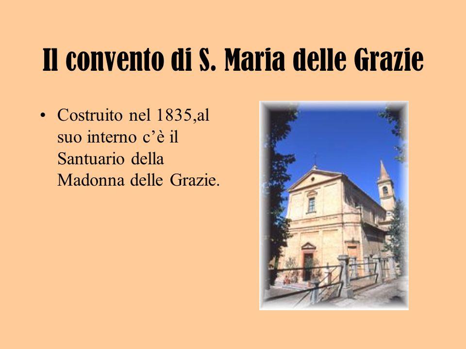 Il convento di S. Maria delle Grazie Costruito nel 1835,al suo interno cè il Santuario della Madonna delle Grazie.