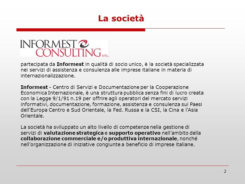2 La società partecipata da Informest in qualità di socio unico, è la società specializzata nei servizi di assistenza e consulenza alle imprese italiane in materia di internazionalizzazione.
