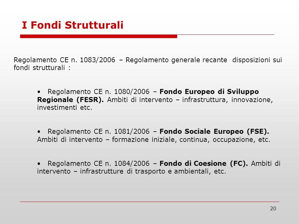 20 I Fondi Strutturali Regolamento CE n. 1083/2006 – Regolamento generale recante disposizioni sui fondi strutturali : Regolamento CE n. 1080/2006 – F