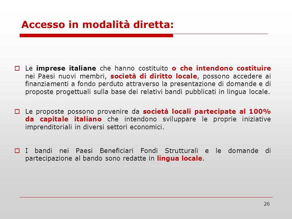 26 Le imprese italiane che hanno costituito o che intendono costituire nei Paesi nuovi membri, società di diritto locale, possono accedere ai finanziamenti a fondo perduto attraverso la presentazione di domande e di proposte progettuali sulla base dei relativi bandi pubblicati in lingua locale.