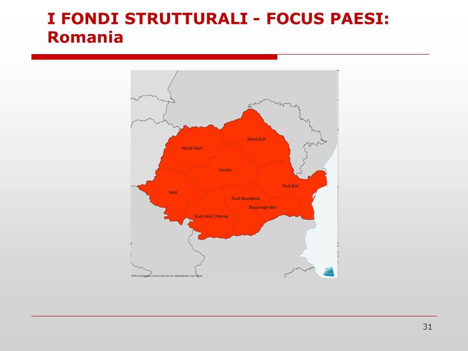 31 I FONDI STRUTTURALI - FOCUS PAESI: Romania