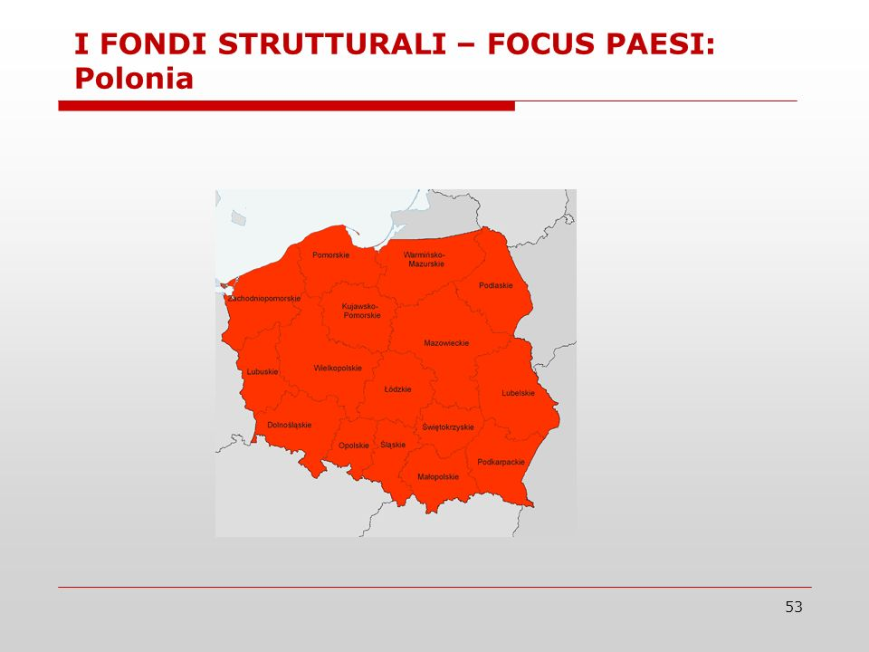 53 I FONDI STRUTTURALI – FOCUS PAESI: Polonia
