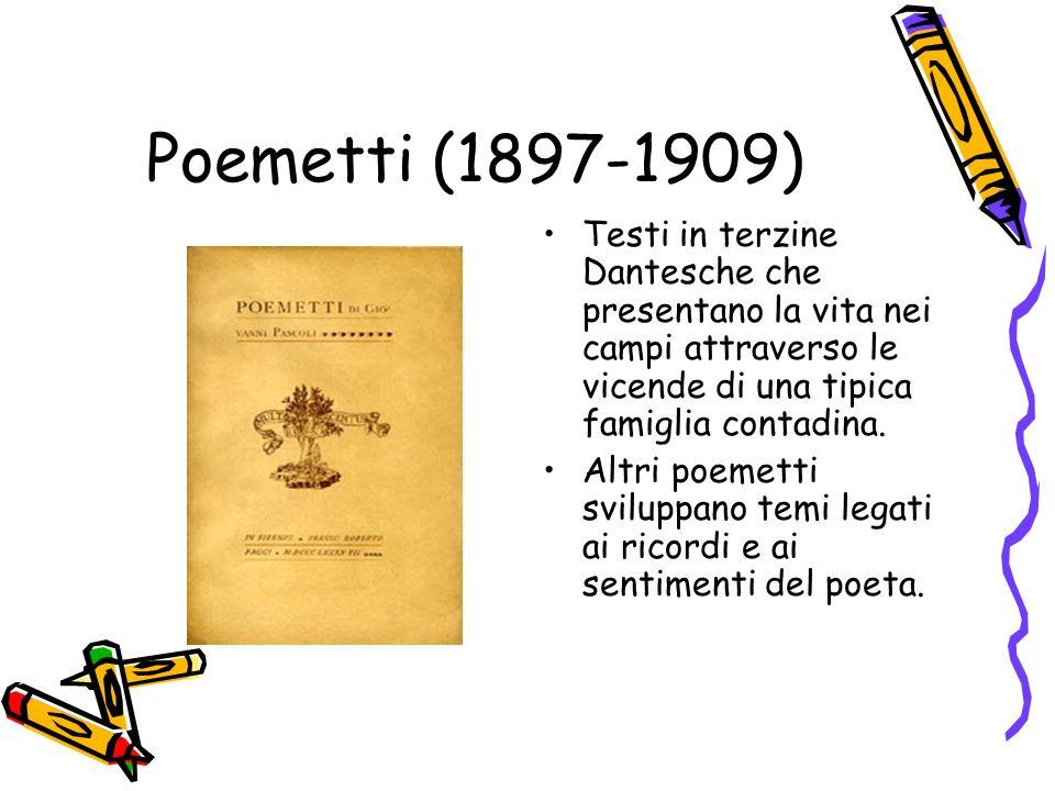 Poemetti (1897-1909) Testi in terzine Dantesche che presentano la vita nei campi attraverso le vicende di una tipica famiglia contadina. Altri poemett