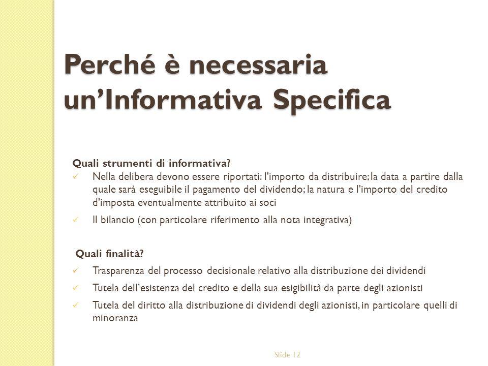 Slide 12 Quali strumenti di informativa? Nella delibera devono essere riportati: l'importo da distribuire; la data a partire dalla quale sarà eseguibi