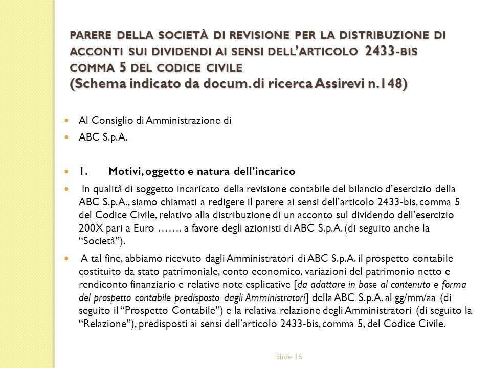 Slide 16 PARERE DELLA SOCIETÀ DI REVISIONE PER LA DISTRIBUZIONE DI ACCONTI SUI DIVIDENDI AI SENSI DELL ARTICOLO 2433- BIS COMMA 5 DEL CODICE CIVILE (S