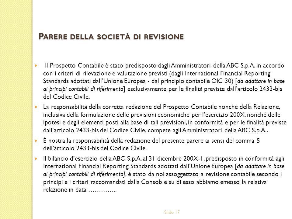 Slide 17 P ARERE DELLA SOCIETÀ DI REVISIONE Il Prospetto Contabile è stato predisposto dagli Amministratori della ABC S.p.A. in accordo con i criteri