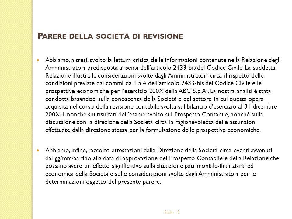 Slide 19 Abbiamo, altresì, svolto la lettura critica delle informazioni contenute nella Relazione degli Amministratori predisposta ai sensi dellartico