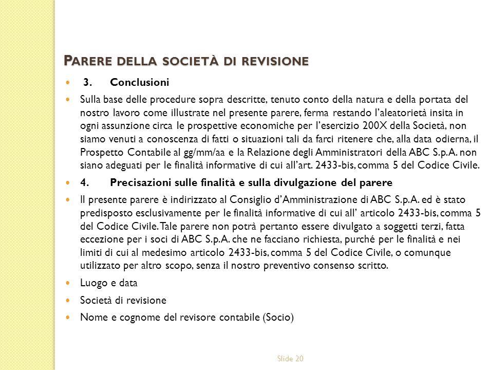 Slide 20 3.Conclusioni Sulla base delle procedure sopra descritte, tenuto conto della natura e della portata del nostro lavoro come illustrate nel pre