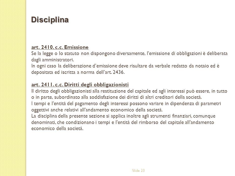 Slide 23 art. 2410. c.c. Emissione Se la legge o lo statuto non dispongono diversamente, l'emissione di obbligazioni è deliberata dagli amministratori