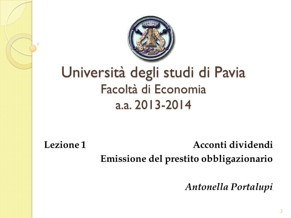 Università degli studi di Pavia Facoltà di Economia a.a. 2013-2014 Lezione 1 Acconti dividendi Emissione del prestito obbligazionario Antonella Portal