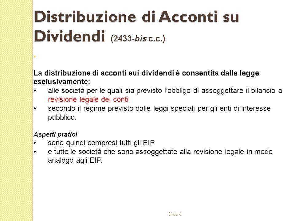 Slide 6 La distribuzione di acconti sui dividendi è consentita dalla legge esclusivamente: alle società per le quali sia previsto lobbligo di assogget