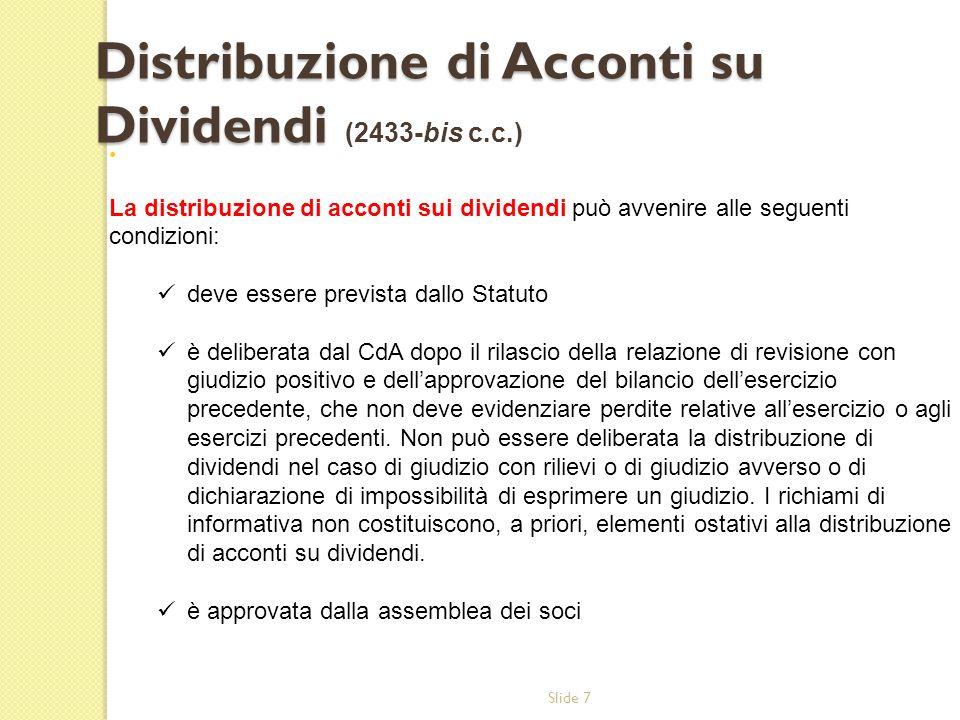 Slide 7 La distribuzione di acconti sui dividendi può avvenire alle seguenti condizioni: deve essere prevista dallo Statuto è deliberata dal CdA dopo